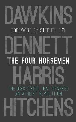 The Four Horsemen: The Discussion that Sparked an Atheist Revolution  Foreword by Stephen Fry by Richard Dawkins