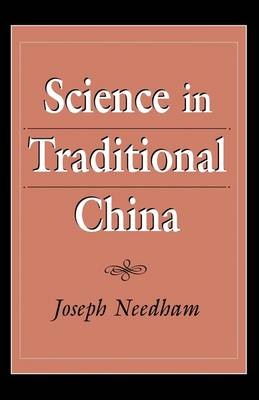 Needham: Science in Traditional China (Pr Only) by Joseph Needham