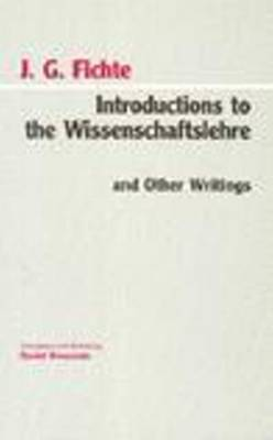 Introductions to the Wissenschaftslehre and Other Writings (1797-1800) by Johann Gottlieb Fichte