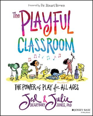 The Playful Classroom: The Power of Play for All Ages by Jed Dearybury