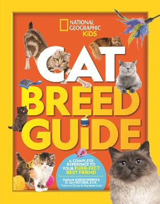 Cat Breed Guide: A complete reference to your purr-fect best friend by National Geographic Kids