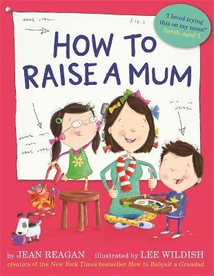 How to Raise a Mum by Jean Reagan