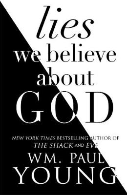 Lies We Believe About God by Wm. Paul Young