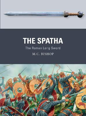 The Spatha: The Roman Long Sword by M.C. Bishop