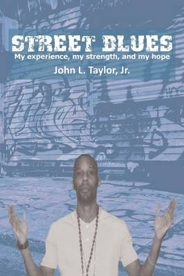 Street Blues: My Experience, My Strength, and My Hope by John L Taylor Jr