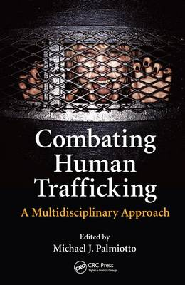 Combating Human Trafficking by Michael J. Palmiotto