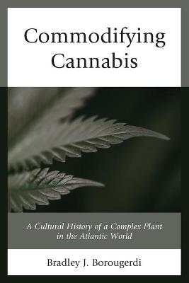 Commodifying Cannabis: A Cultural History of a Complex Plant in the Atlantic World book