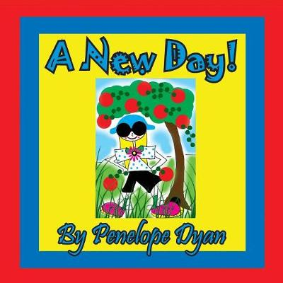 A New Day! by Penelope Dyan