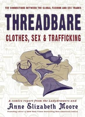 Threadbare: Clothes, Sex, And Trafficking by Anne Elizabeth Moore
