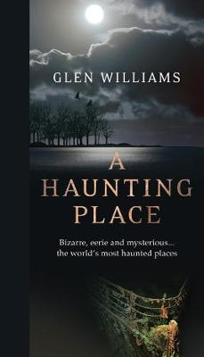 A Haunting Place by Glen Williams