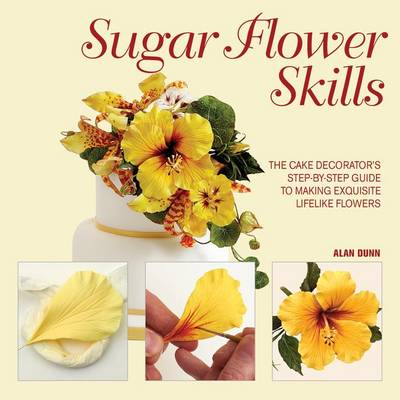 Sugar Flower Skills by Alan Dunn
