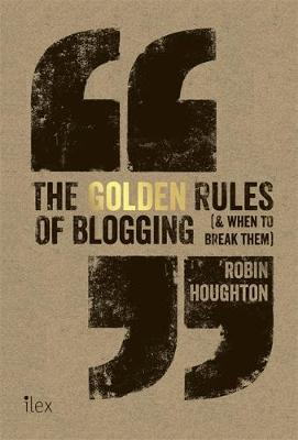 The Golden Rules of Blogging by Robin Houghton