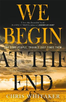 We Begin at the End: 'A beautifully written mystery, packed with unforgettable characters' Jane Harper by Chris Whitaker