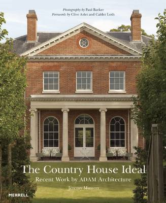 Country House Ideal: Recent Work by Adam Architecture by Clive Aslet