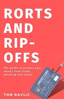 Rorts and Rip-Offs: The Guide to Protect Your Money from Fraud, Phishing and Scams book