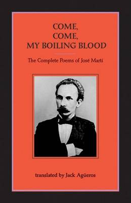 Come, Come-My Boiling Blood by Jose Marti