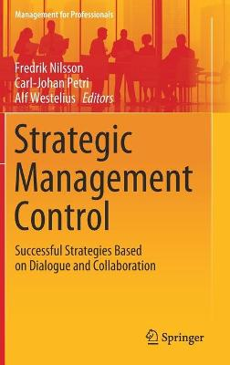 Strategic Management Control: Successful Strategies Based on Dialogue and Collaboration by Fredrik Nilsson