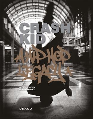 Crash Kid: A Hip Hop Legacy by Ben Samba Matundu