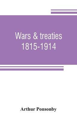 Wars & treaties, 1815-1914 by Arthur Ponsonby