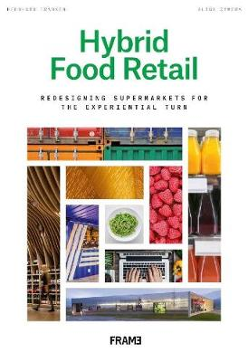 Hybrid Food Retail: Redesigning Supermarkets for the Experiential Turn by Bernhard Franken