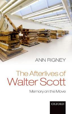 Afterlives of Walter Scott by Ann Rigney