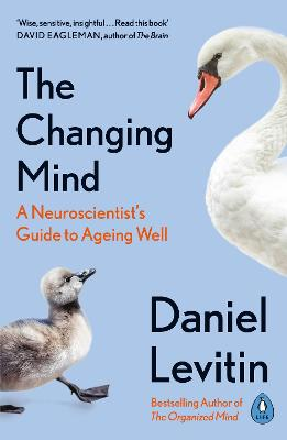 The Changing Mind: A Neuroscientist's Guide to Ageing Well book