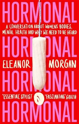 Hormonal: A Conversation About Women's Bodies, Mental Health and Why We Need to Be Heard book