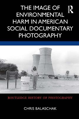 The Image of Environmental Harm in American Social Documentary Photography book