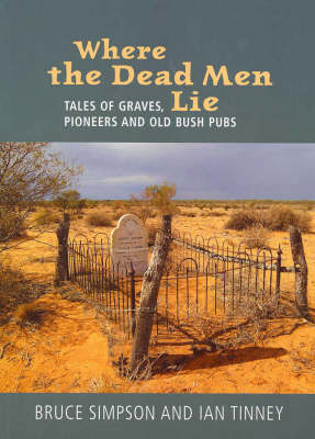 Where the Dead Men Lie: Tales of Graves, Pioneers and Old Bush Pubs by Bruce Simpson