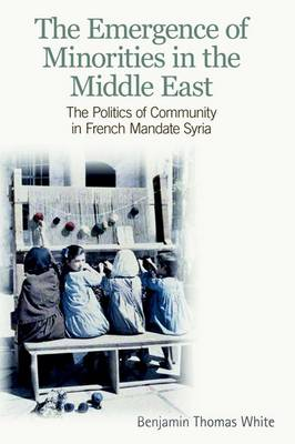 The Emergence of Minorities in the Middle East by Benjamin Thomas White