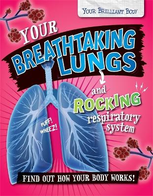 Your Brilliant Body: Your Breathtaking Lungs and Rocking Respiratory System by Paul Mason