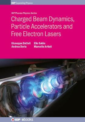 Charged Beam Dynamics, Particle Accelerators and Free Electron Lasers by Giuseppe Dattoli