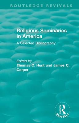 Religious Seminaries in America (1989): A Selected Bibliography by Thomas C. Hunt