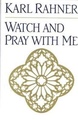 Watch and Pray with Me by Karl Rahner