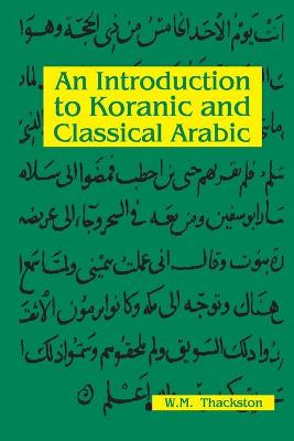 Introduction to Koranic & Classical Arabic by W. M. Thackston