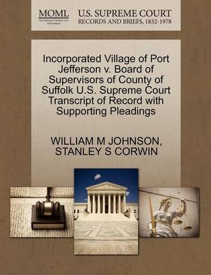Incorporated Village of Port Jefferson V. Board of Supervisors of County of Suffolk U.S. Supreme Court Transcript of Record with Supporting Pleadings by William M Johnson