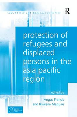 Protection of Refugees and Displaced Persons in the Asia Pacific Region by Angus Francis