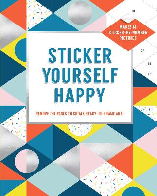 Sticker Yourself Happy: Makes 14 Sticker-by-Number Pictures: Remove the Pages to Create Ready-to-Frame Art! by Abrams Noterie