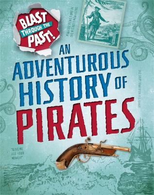 Blast Through the Past: An Adventurous History of Pirates by Izzi Howell