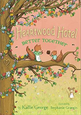 Heartwood Hotel, Book 3 Better Together by Kallie George