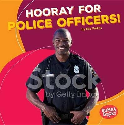 Hooray for Police Officers! by Elle Parkes