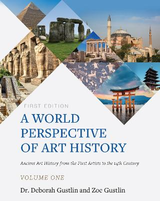 A World Perspective of Art History: Ancient Art History from the First Artists to the 14th Century - Volume One by Deborah Gustlin