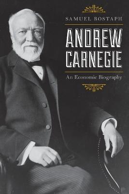 Andrew Carnegie by Samuel Bostaph