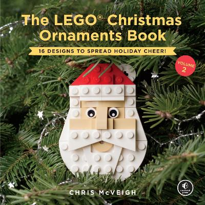 The Lego Christmas Ornaments Book Volume 2: 16 Designs to Spread Holiday Cheer! by Chris McVeigh