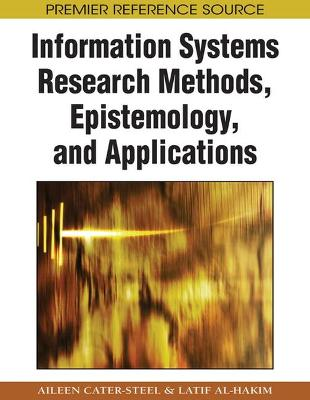 Information Systems Research Methods, Epistemology, and Applications by Aileen Cater-Steel