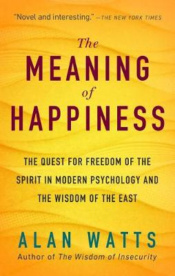The Meaning of Happiness by Alan Watts