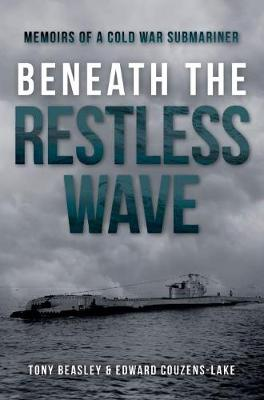 Beneath the Restless Wave: Memoirs of a Cold War Submariner by Edward Couzens-Lake