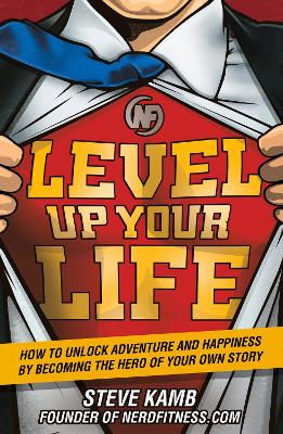 Level Up Your Life by Steven Kamb