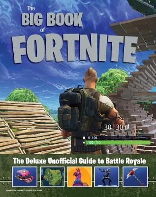 Big Book of Fortnite: the Deluxe Unofficial Guide to Battle Royale book