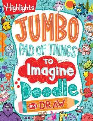 Jumbo Pad of Things to Imagine, Doodle, and Draw by Highlights